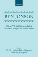 Ben Jonson, Vol. 7: The Sad Shepherd; The Fall of Mortimer; Masques and Entertainments