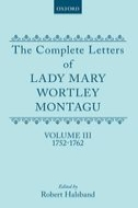 The Complete Letters of Lady Mary Wortley Montagu, Vol. 3: 1752–17621752–1762