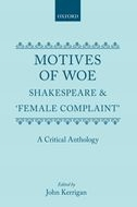 Motives of Woe: Shakespeare and 'Female Complaint': A Critical AnthologyA Critical Anthology