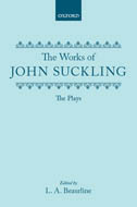 The Works of Sir John Suckling: The PlaysThe Plays