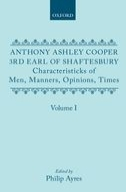 Anthony Ashley Cooper 3rd Earl of Shaftesbury: Characteristicks of Men, Manners, Opinions, Times, Vol. 1