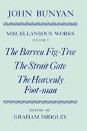 The Miscellaneous Works of John Bunyan, Vol. 5: The Barren Fig-Tree; The Strait Gate; The Heavenly Foot-man