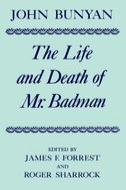 John Bunyan: The Life and Death of Mr. Badman: Presented to the World in a Familiar Dialogue Between Mr. Wiseman, and Mr. AttentivePresented to the World in a Familiar Dialogue Between Mr. Wiseman, and Mr. Attentive