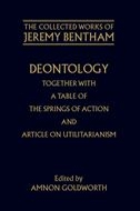 The Collected Works of Jeremy Bentham: Deontology together with A Table of the Springs of Action and Article on Utilitarianism