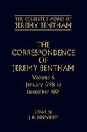 The Collected Works of Jeremy Bentham: The Correspondence of Jeremy             Bentham, Vol. 6: January 1798 to December 1801January 1798 to December 1801