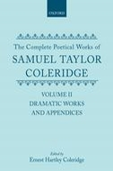 The Complete Poetical Works of Samuel Taylor Coleridge: Including Poems and Versions of Poems now Published for the First Time, Vol. 2: Dramatic Works and Appendices