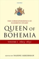 The Correspondence of Elizabeth Stuart, Queen of Bohemia, Vol. 1: 1603–1631