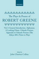 The Plays & Poems of Robert Greene, Vol. 1: General Introduction. Alphonsus. A Looking Glasse. Orlando Furioso. Appendix to Orlando Furioso (The Alleyn MS.) Notes to Plays