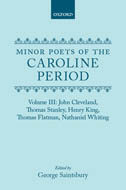 Minor Poets of the Caroline Period, Vol. 3: John Cleveland, Thomas Stanley, Henry King, Thomas Flatman, Nathaniel Whiting